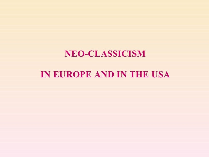NEO-CLASSICISM IN EUROPE AND IN THE USA
