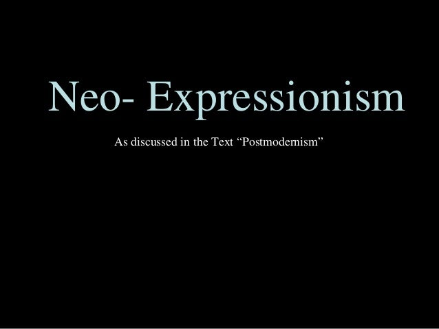 "Neo- Expressionism As discussed in the Text ""Postmodernism"""
