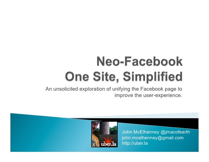 An unsolicited exploration of unifying the Facebook page to                                improve the user-experience.   ...