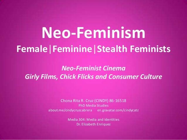Neo-Feminism Female Feminine Stealth Feminists Neo-Feminist Cinema Girly Films, Chick Flicks and Consumer Culture Chona Ri...