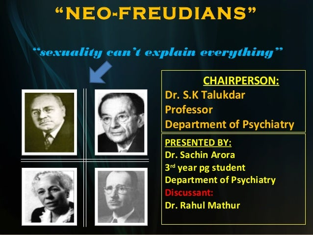 """NEO-FREUDIANS"" ""sexuality can't explain everything"" CHAIRPERSON: Dr. S.K Talukdar Professor Department of Psychiatry PRES..."