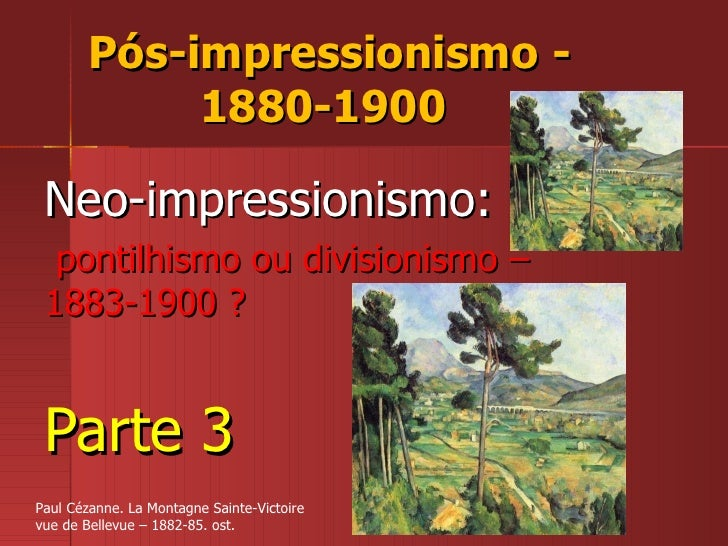 Pós-impressionismo - 1880-1900  Neo-impressionismo: pontilhismo ou divisionismo – 1883-1900 ? Parte 3 Paul Cézanne. La Mon...