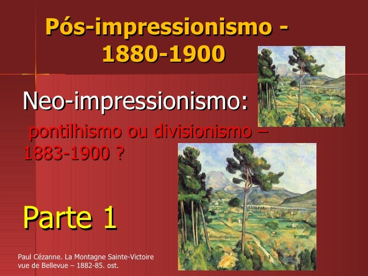 Pós-impressionismo - 1880-1900  Neo-impressionismo: pontilhismo ou divisionismo – 1883-1900 ? Parte 1 Paul Cézanne. La Mon...