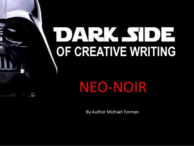 NOIR? OF CREATIVE WRITING NEO-NOIR By Author Michael Forman