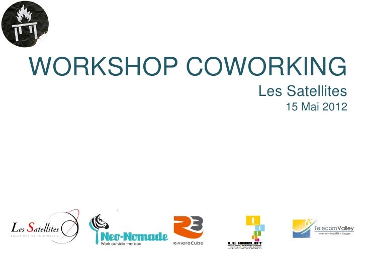 WORKSHOP COWORKING            Les Satellites                15 Mai 2012