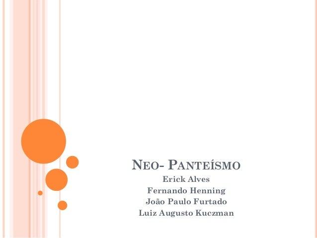 NEO- PANTEÍSMO Erick Alves Fernando Henning João Paulo Furtado Luiz Augusto Kuczman