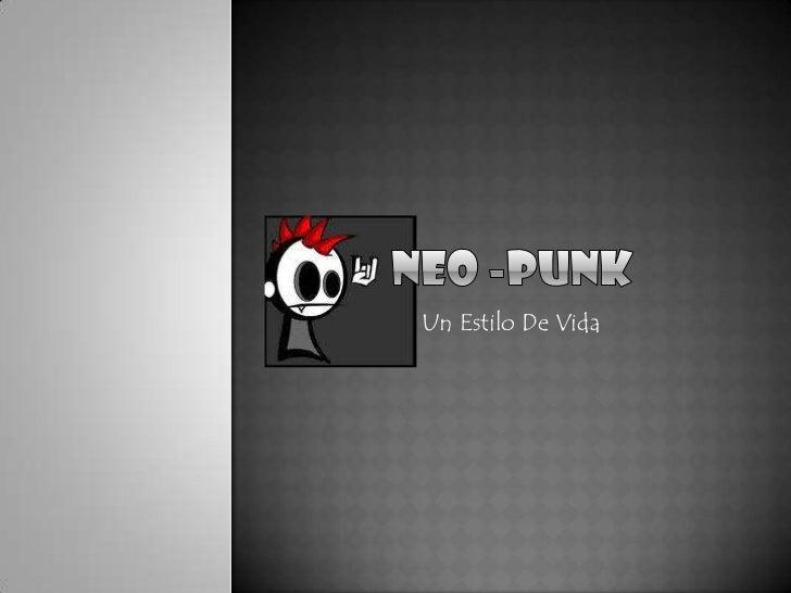 Neo -Punk<br />Un Estilo De Vida<br />
