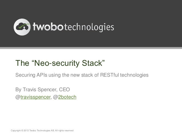 """The """"Neo-security Stack""""Securing APIs using the new stack of RESTful technologiesBy Travis Spencer, CEO@travisspencer, @2b..."""