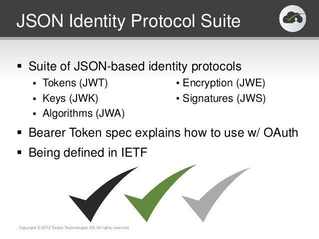 JSON Identity Protocol Suite Suite of JSON-based identity protocols Tokens (JWT) ▪ Encryption (JWE) Keys (JWK) ▪ Signat...