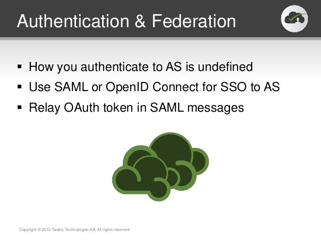 Authentication & Federation How you authenticate to AS is undefined Use SAML or OpenID Connect for SSO to AS Relay OAut...