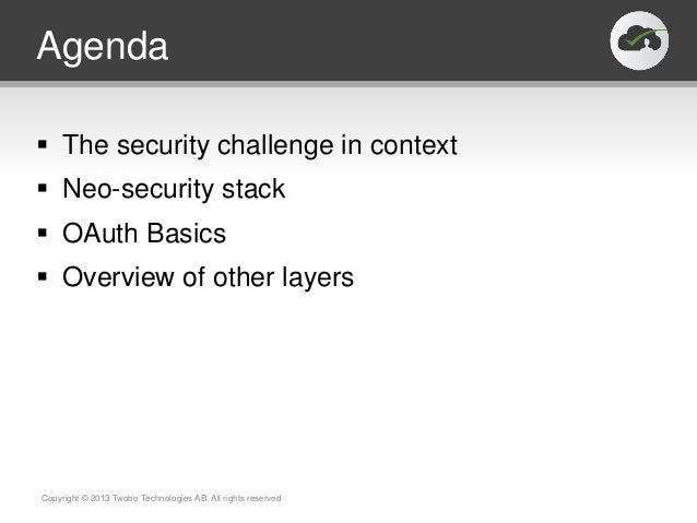 Agenda The security challenge in context Neo-security stack OAuth Basics Overview of other layersCopyright © 2013 Twob...