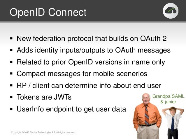 OpenID Connect New federation protocol that builds on OAuth 2 Adds identity inputs/outputs to OAuth messages Related to...