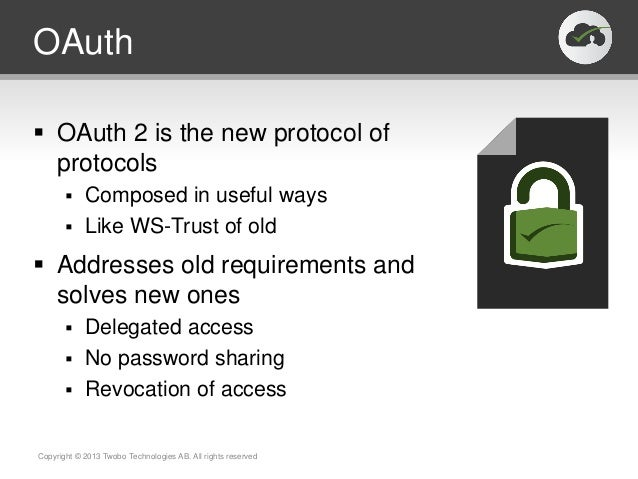 OAuth OAuth 2 is the new protocol ofprotocols Composed in useful ways Like WS-Trust of old Addresses old requirements ...