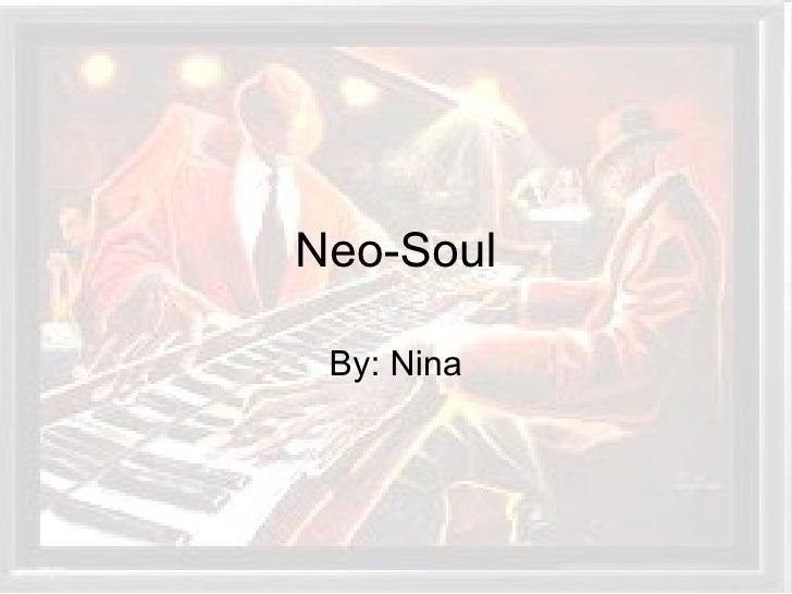 Neo-Soul By: Nina