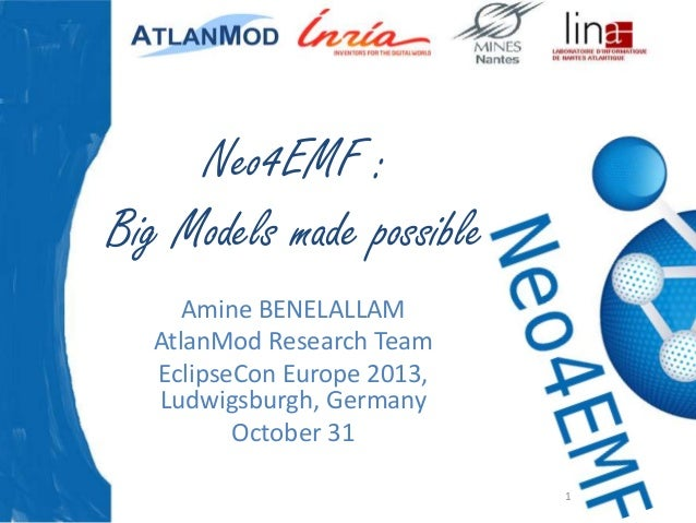 Neo4EMF : Big Models made possible Amine BENELALLAM AtlanMod Research Team EclipseCon Europe 2013, Ludwigsburgh, Germany O...