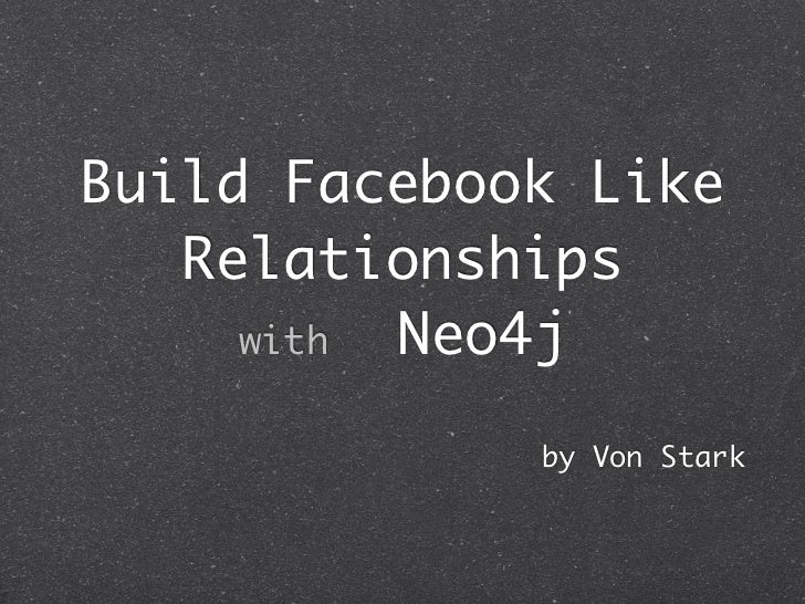 Build Facebook Like   Relationships     with Neo4j             by Von Stark