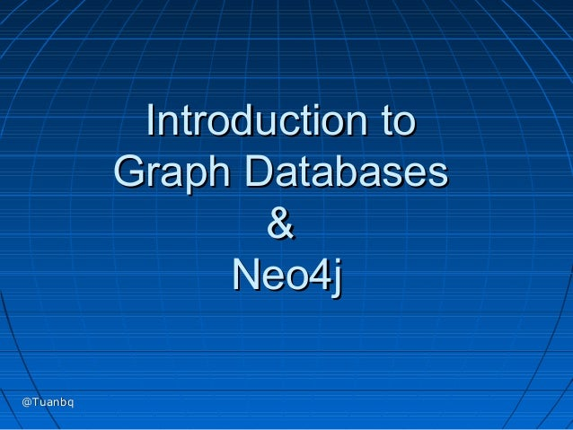 Introduction to          Graph Databases                  &                Neo4j@Tuanbq