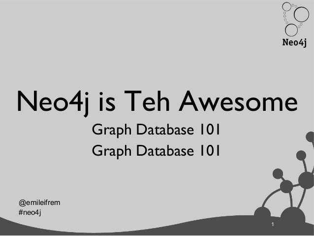 1Neo4j is Teh AwesomeGraph Database 101Graph Database 1011@emileifrem#neo4j