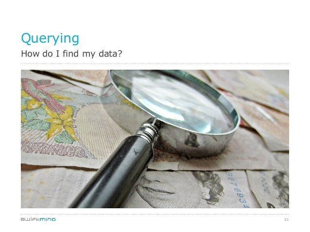 21 How do I find my data? Querying