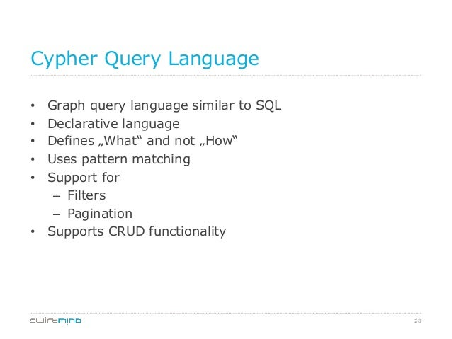 """28 Cypher Query Language • Graph query language similar to SQL • Declarative language • Defines """"What"""" and not """"How"""" •..."""