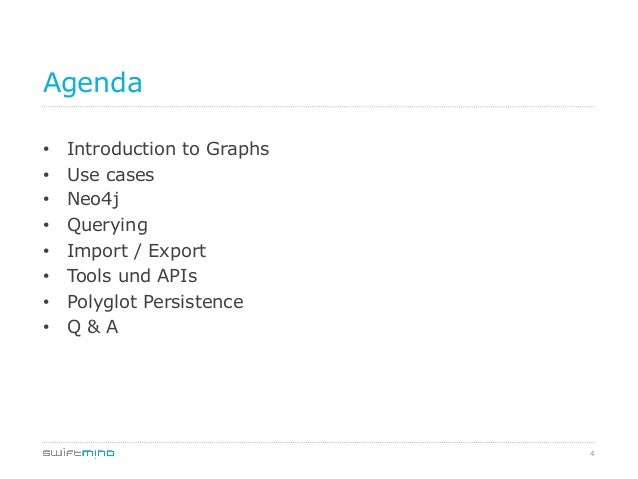 4 Agenda • Introduction to Graphs • Use cases • Neo4j • Querying • Import / Export • Tools und APIs • Polyglot Pers...