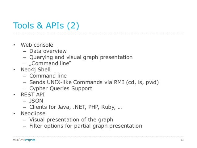 """44 Tools & APIs (2) • Web console – Data overview – Querying and visual graph presentation – """"Command line"""" • Neo4j S..."""