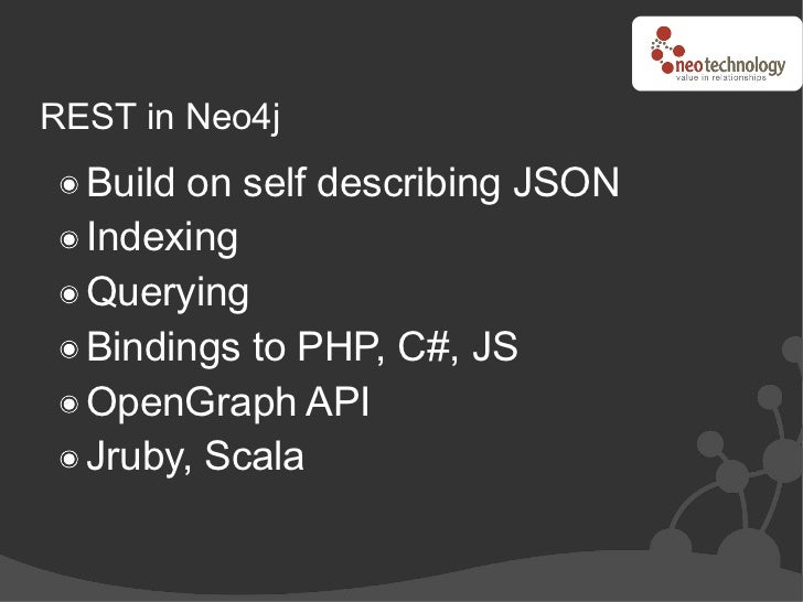 REST in Neo4j   Build on self describing JSON   Indexing   Querying   Bindings to PHP, C#, JS   OpenGraph API   Jruby, Sca...