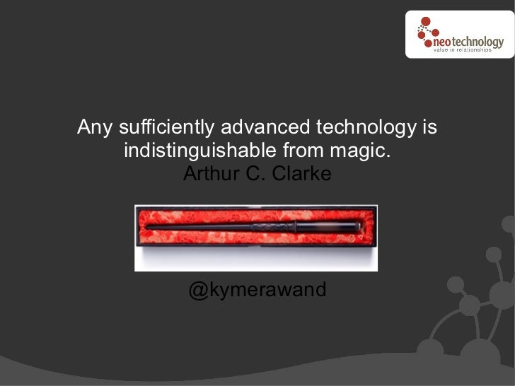 Any sufficiently advanced technology is     indistinguishable from magic.             Arthur C. Clarke                 @ky...