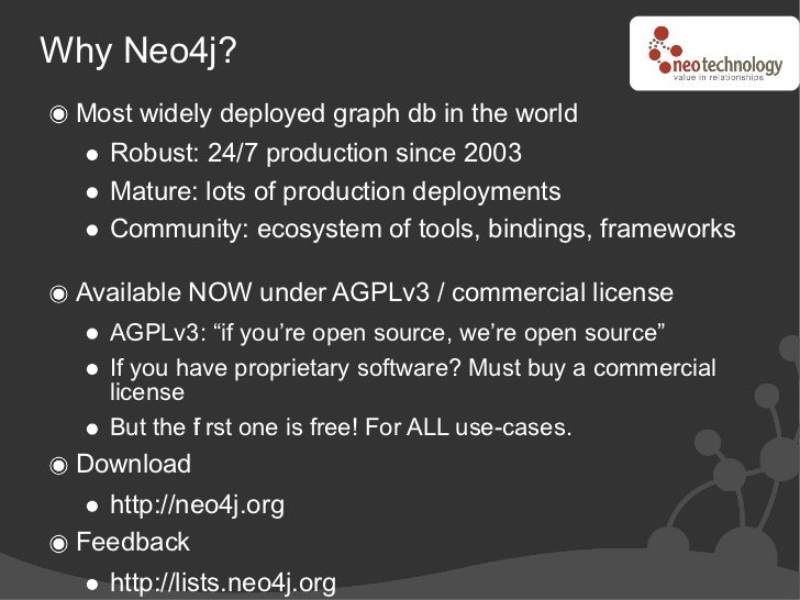 Why Neo4j?  Most widely deployed graph db in the world    Robust: 24/7 production since 2003    Mature: lots of production...