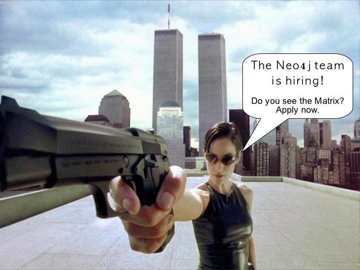 Th e N e o4 j te a m     i s h i ri n g ! Do you see the Matrix?      Apply now.