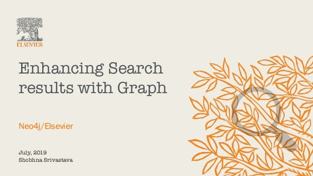 July, 2019 Shobhna Srivastava Enhancing Search results with Graph Neo4j/Elsevier