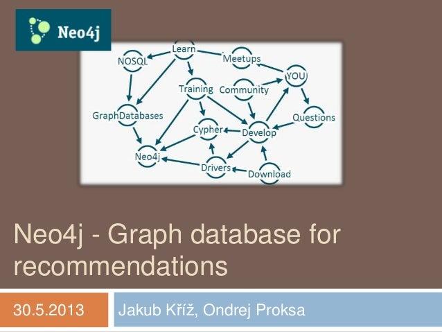 Neo4j - Graph database forrecommendationsJakub Kříž, Ondrej Proksa30.5.2013