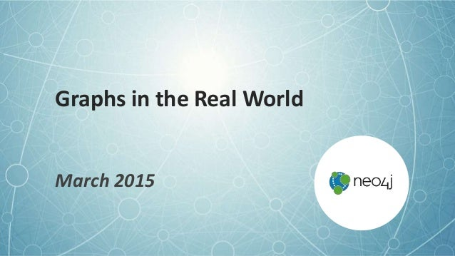Graphs in the Real World March 2015