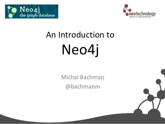 An Introduction to    Neo4j   Michal Bachman    @bachmanm