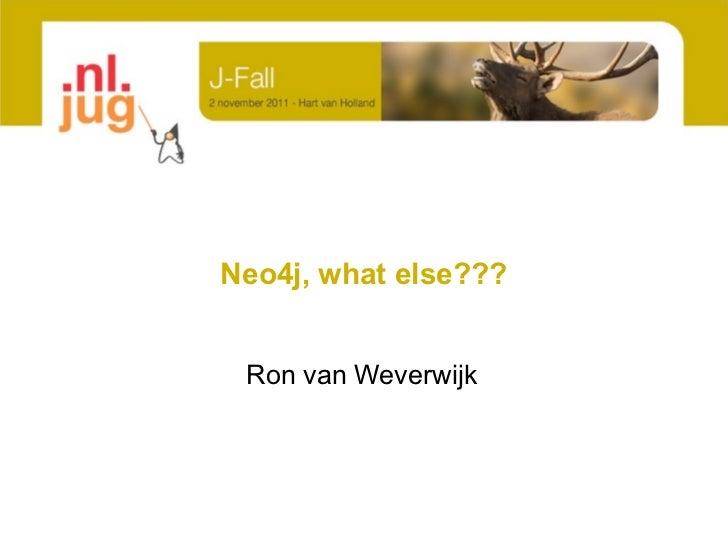 Neo4j, what else??? Ron van Weverwijk