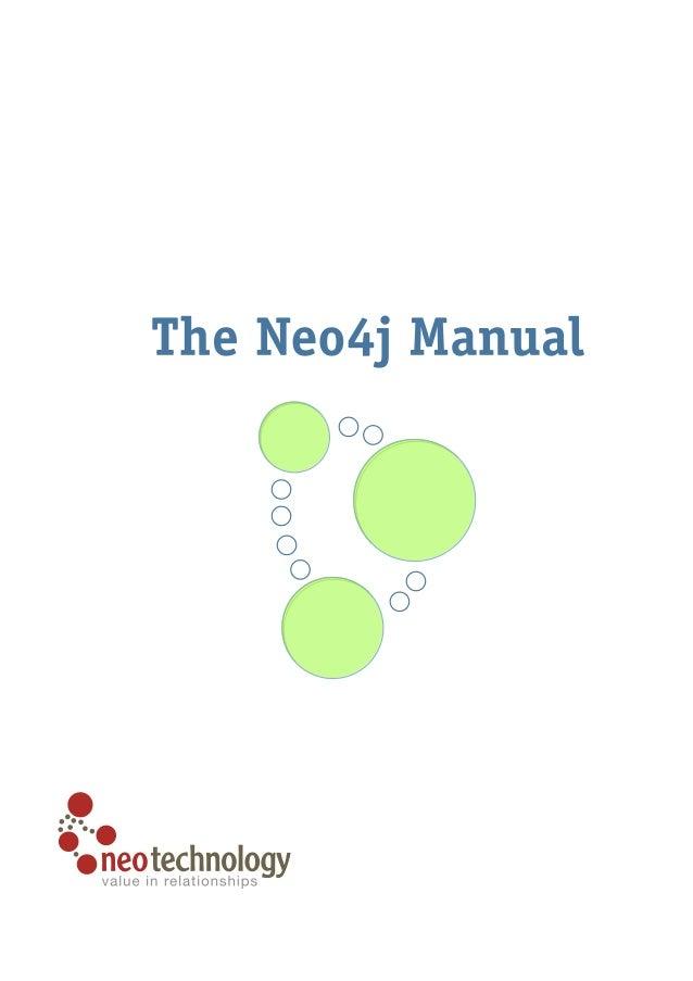 The Neo4j Manual v1.8.M01  The Neo4j Team neo4j.org <http://neo4j.org/> neotechnology.com <http://neotechnology.com/>