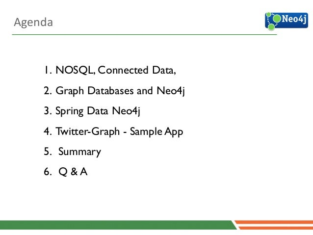 1. NOSQL, Connected Data,   2. Graph Databases and Neo4j  3. Spring Data Neo4j  4. Twitter-Graph - Sample App  5. Summ...