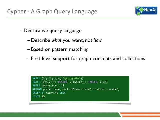 4 –Declarative query language  –Describe what you want, not how  –Based on pattern matching  –First level support for g...