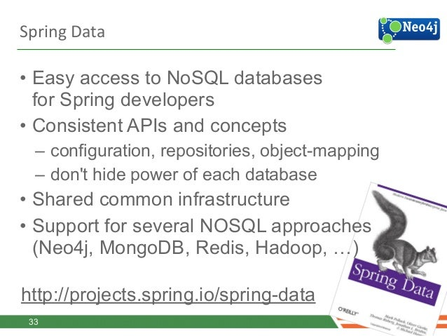 Spring  Data  Neo4j • Uses annotations to define graph entities • Entity state backed by graph database • Two modes of...