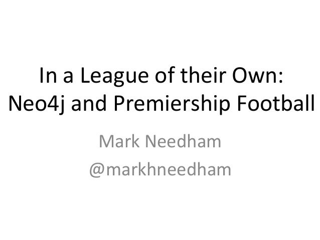 In  a  League  of  their  Own:     Neo4j  and  Premiership  Football   Mark  Needham   @markhnee...