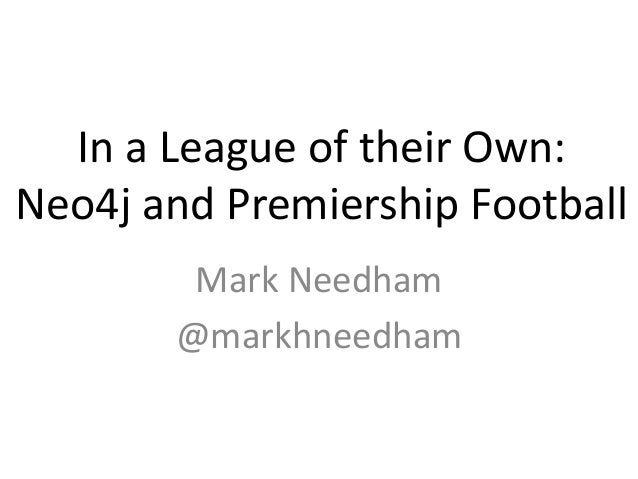 In a League of their Own: Neo4j and Premiership Football Mark Needham @markhneedham