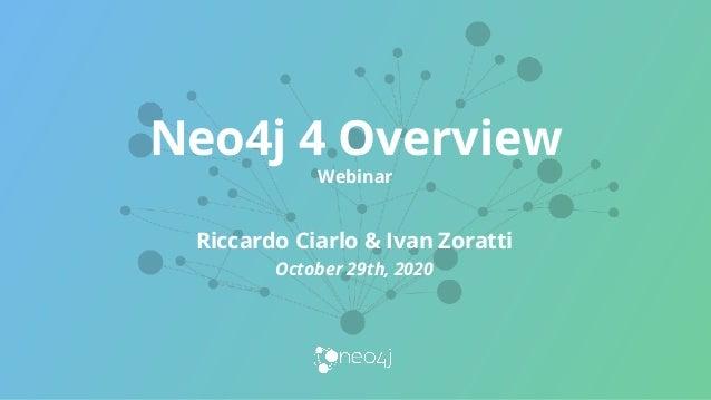 Neo4j 4 Overview Webinar Riccardo Ciarlo & Ivan Zoratti October 29th, 2020
