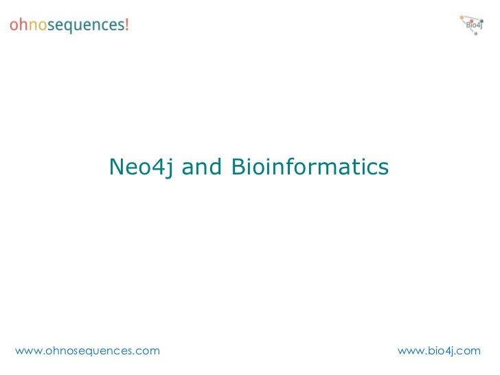 Neo4j and Bioinformaticswww.ohnosequences.com                   www.bio4j.com