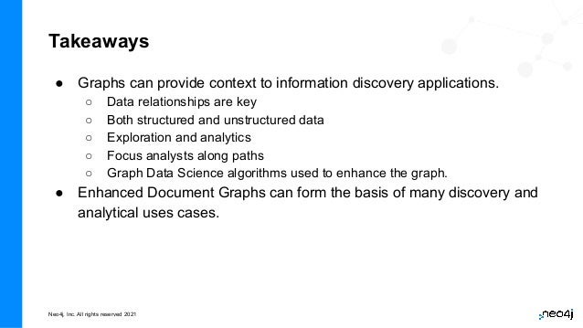 Neo4j, Inc. All rights reserved 2021 ● Graphs can provide context to information discovery applications. ○ Data relationsh...
