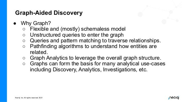 Neo4j, Inc. All rights reserved 2021 Graph-Aided Discovery ● Why Graph? ○ Flexible and (mostly) schemaless model ○ Unstruc...