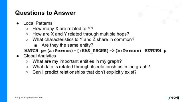 Neo4j, Inc. All rights reserved 2021 Questions to Answer ● Local Patterns ○ How many X are related to Y? ○ How are X and Y...