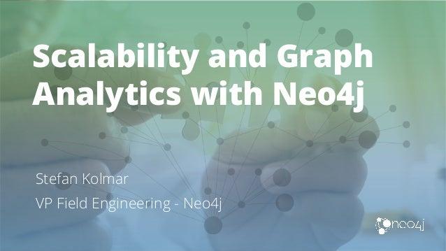 Scalability and Graph Analytics with Neo4j Stefan Kolmar VP Field Engineering - Neo4j