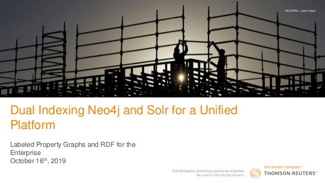 Dual Indexing Neo4j and Solr for a Unified Platform Labeled Property Graphs and RDF for the Enterprise October 16th, 2019 ...