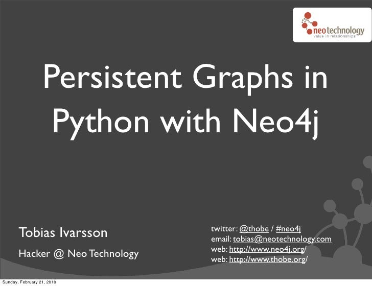 Persistent Graphs in                    Python with Neo4j                                   twitter: @thobe / #neo4j      ...