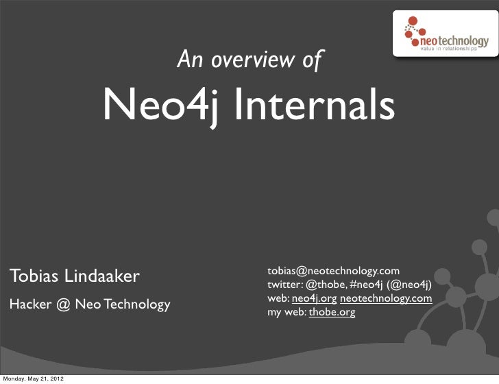 An overview of                       Neo4j Internals                                   tobias@neotechnology.com Tobias Lin...